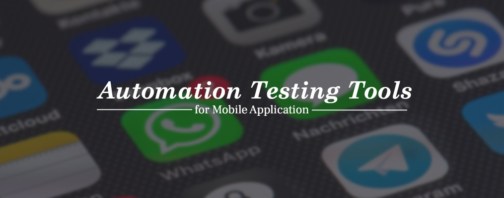 Automation Tools for Mobile Application Testing