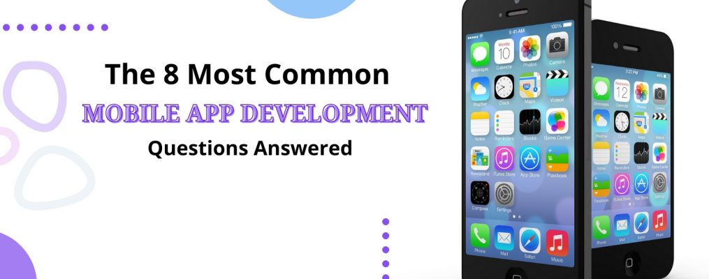 The 8 Most Common Mobile App Development Questions Answered